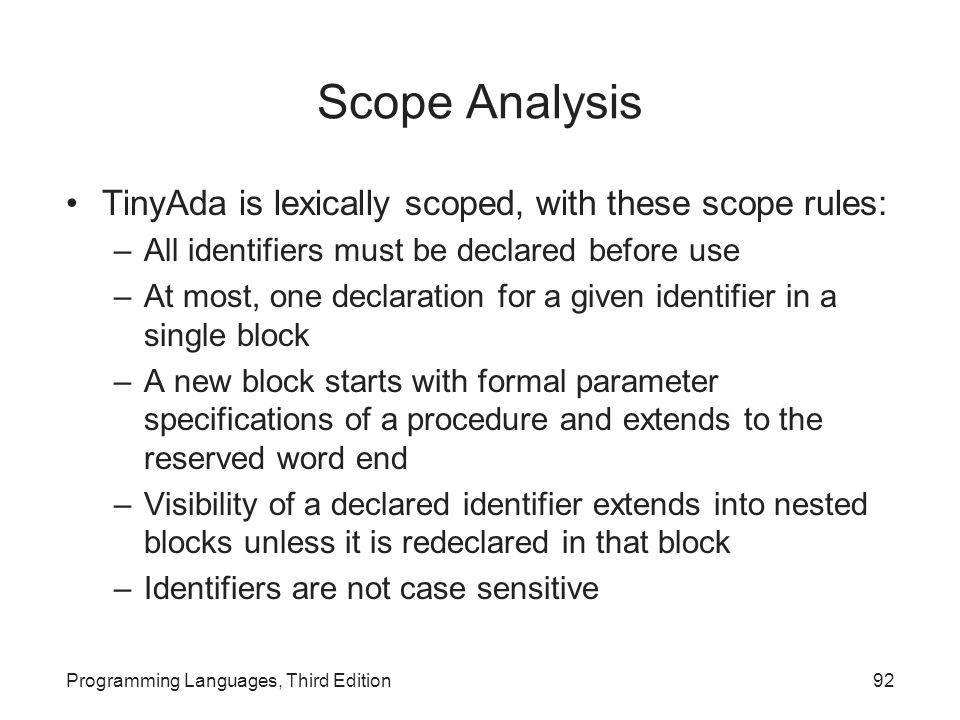 Scope Analysis TinyAda is lexically scoped, with these scope rules: