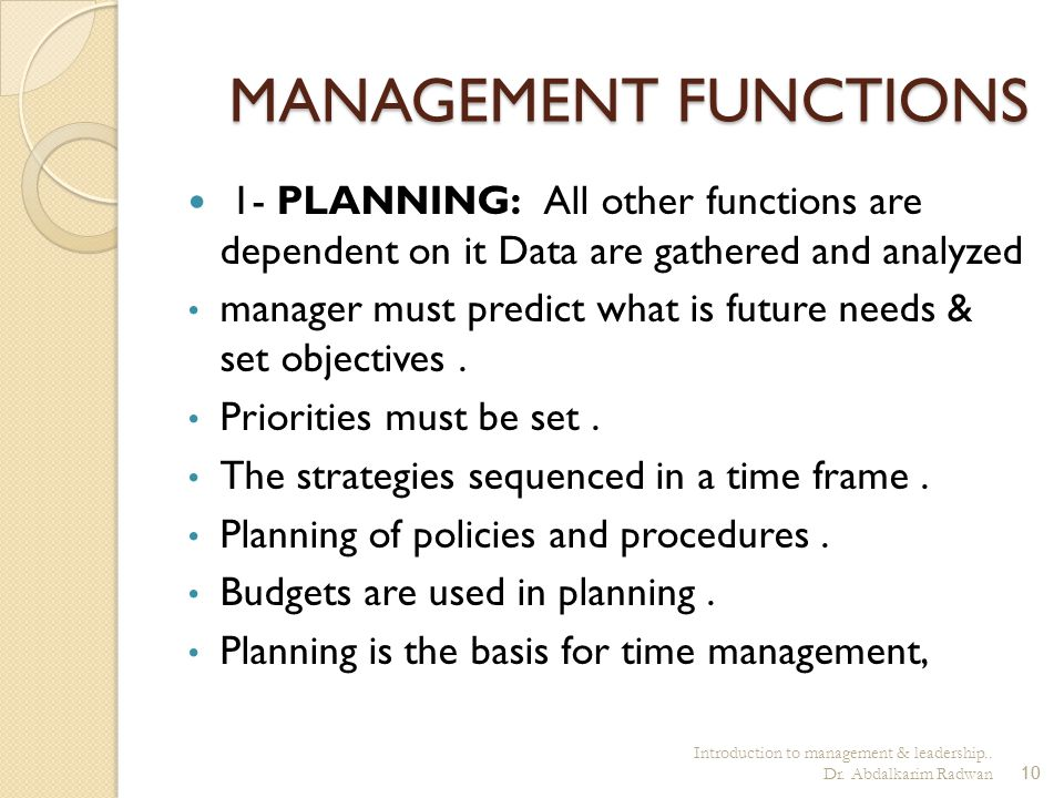 MANAGEMENT FUNCTIONS 1- PLANNING: All other functions are dependent on it Data are gathered and analyzed.