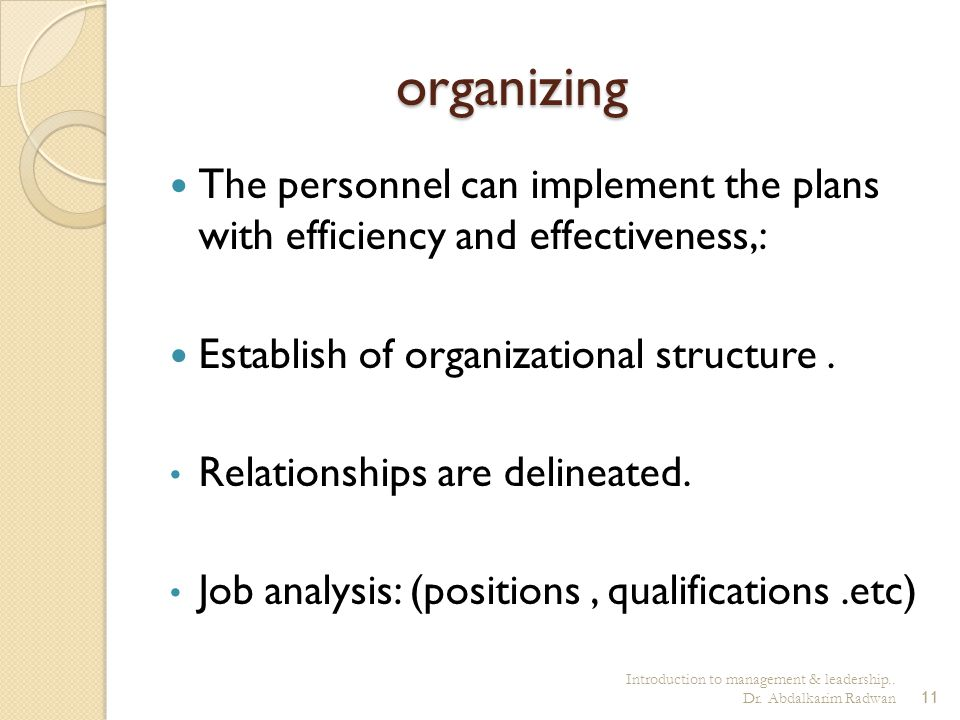 organizing The personnel can implement the plans with efficiency and effectiveness,: Establish of organizational structure .