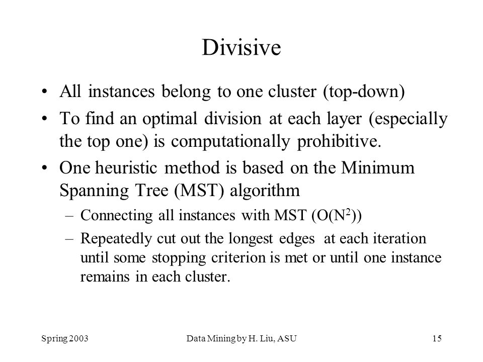 Divisive All instances belong to one cluster (top-down)