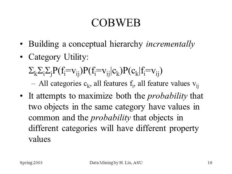 COBWEB Building a conceptual hierarchy incrementally Category Utility: