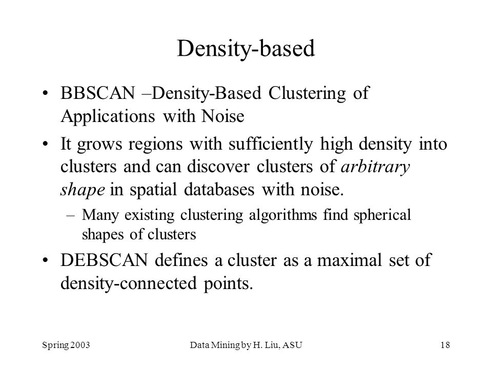 Density-based BBSCAN –Density-Based Clustering of Applications with Noise.
