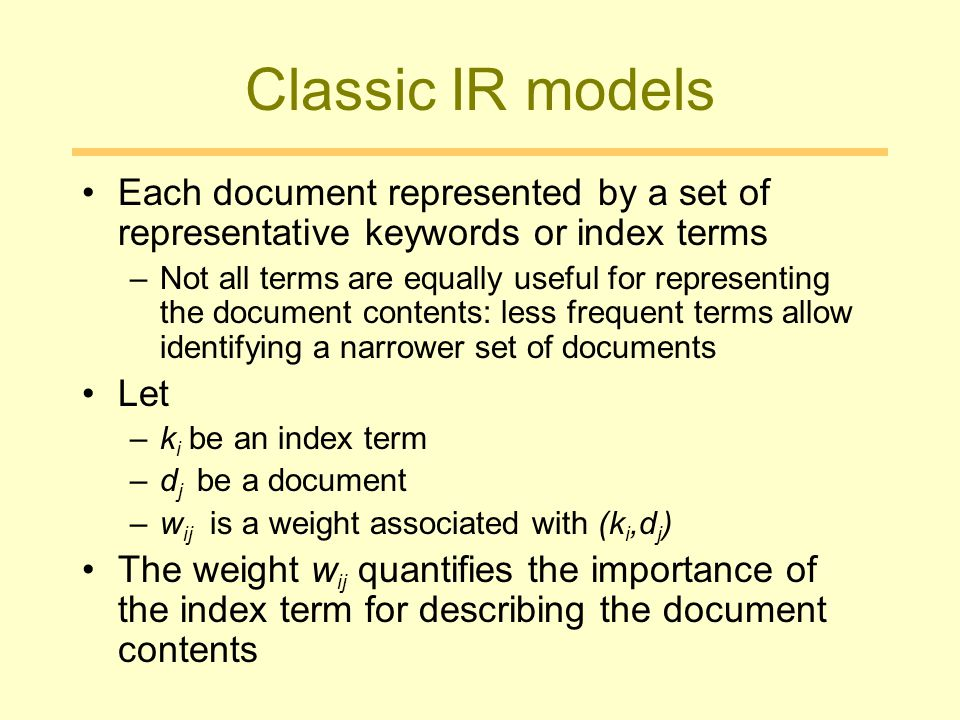 Classic IR models Each document represented by a set of representative keywords or index terms.