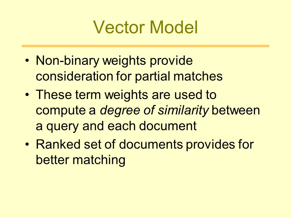Vector Model Non-binary weights provide consideration for partial matches.