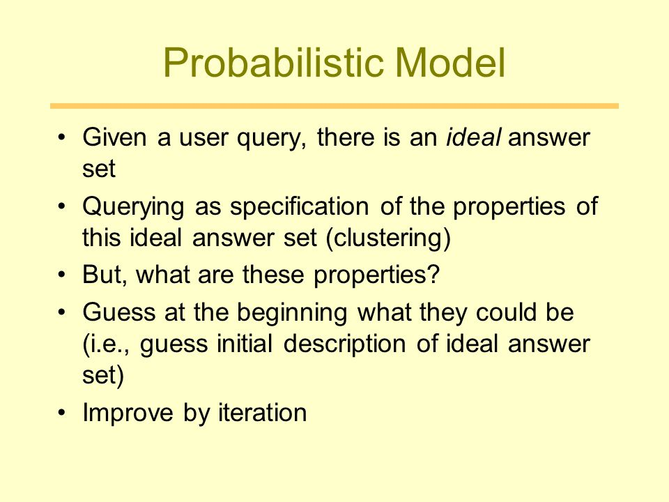 Probabilistic Model Given a user query, there is an ideal answer set