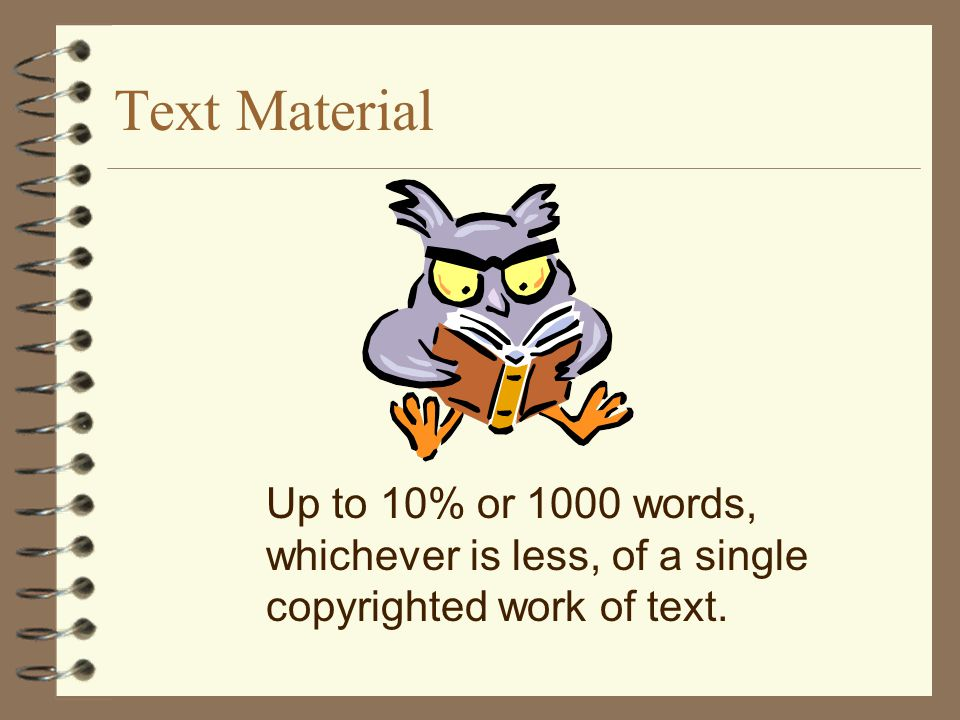 Text Material Up to 10% or 1000 words, whichever is less, of a single copyrighted work of text.