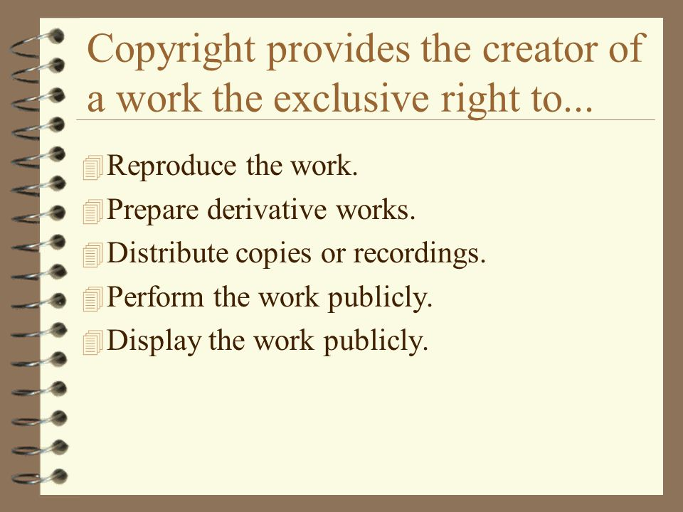 Copyright provides the creator of a work the exclusive right to...