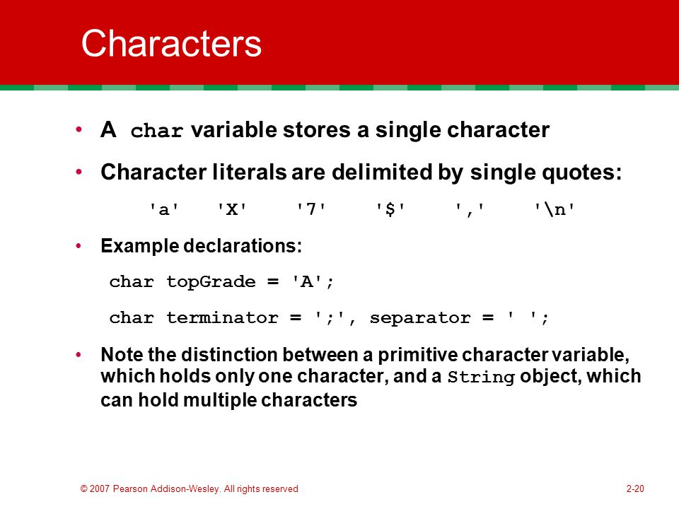 Characters A char variable stores a single character