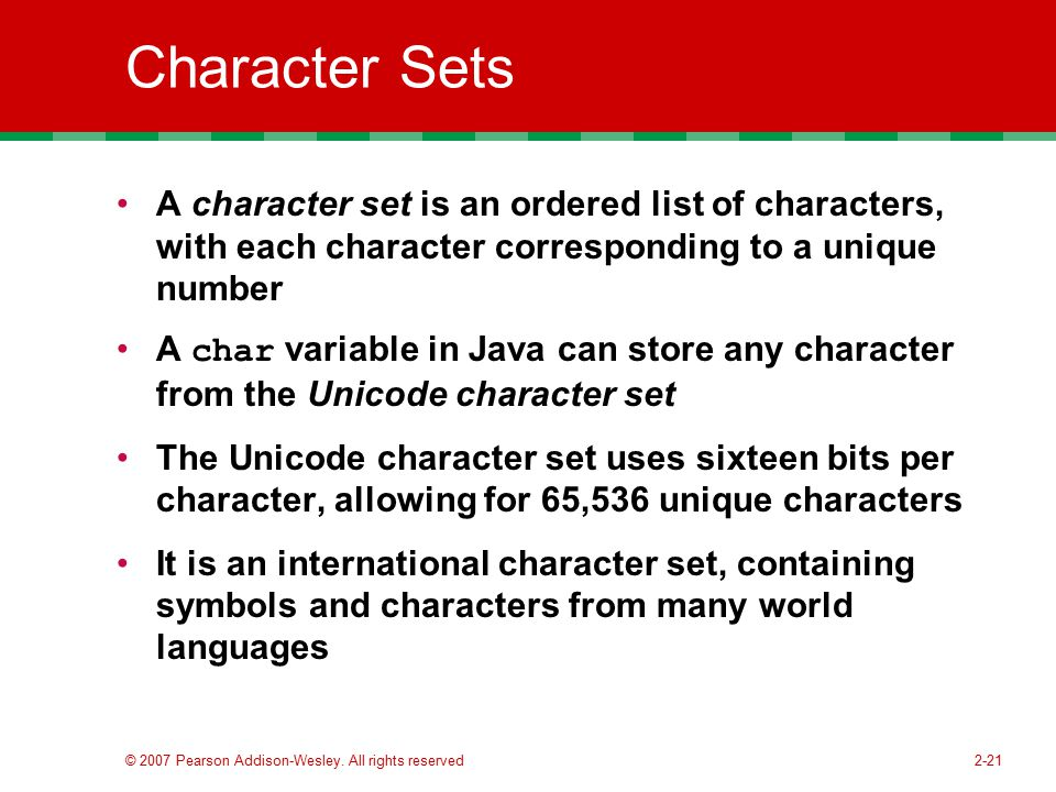 Character Sets A character set is an ordered list of characters, with each character corresponding to a unique number.