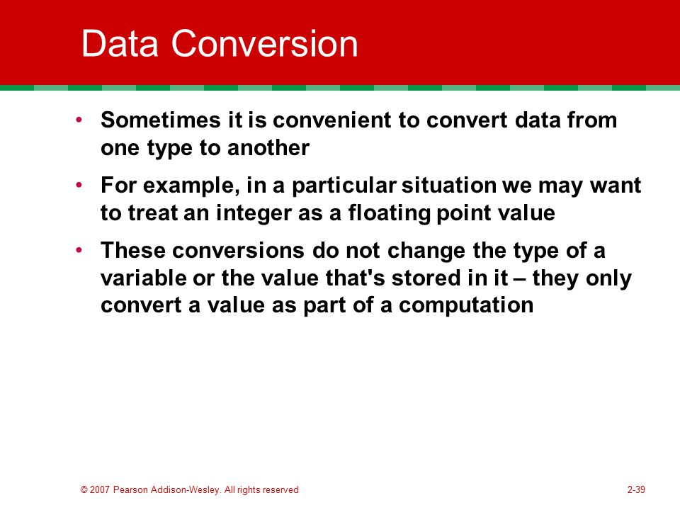 Data Conversion Sometimes it is convenient to convert data from one type to another.