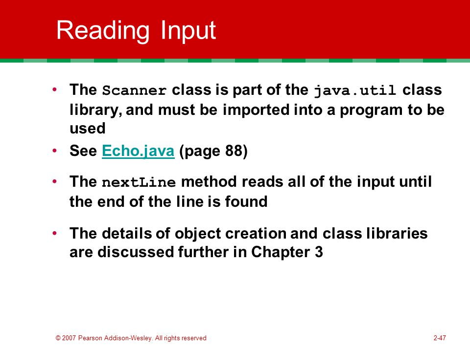 Reading Input The Scanner class is part of the java.util class library, and must be imported into a program to be used.