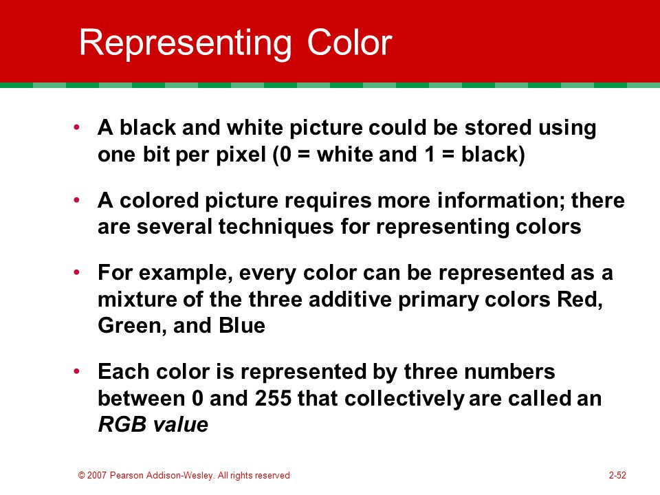Representing Color A black and white picture could be stored using one bit per pixel (0 = white and 1 = black)