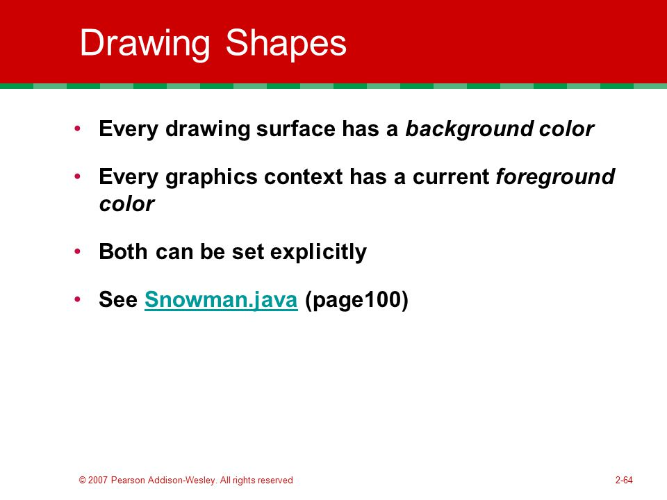 Drawing Shapes Every drawing surface has a background color