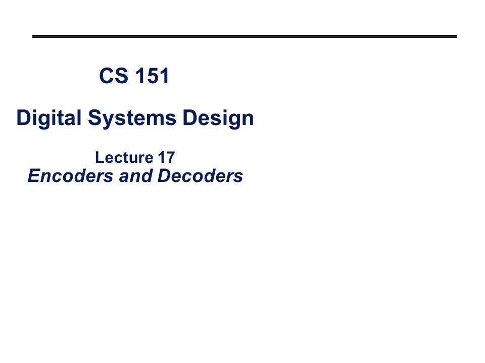 Cs 151 digital systems design lecture 17 encoders and decoders ppt cs 151 digital systems design lecture 17 encoders and decoders ccuart Choice Image