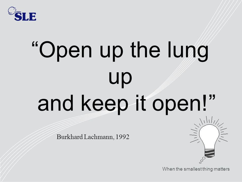 Open up the lung up and keep it open!