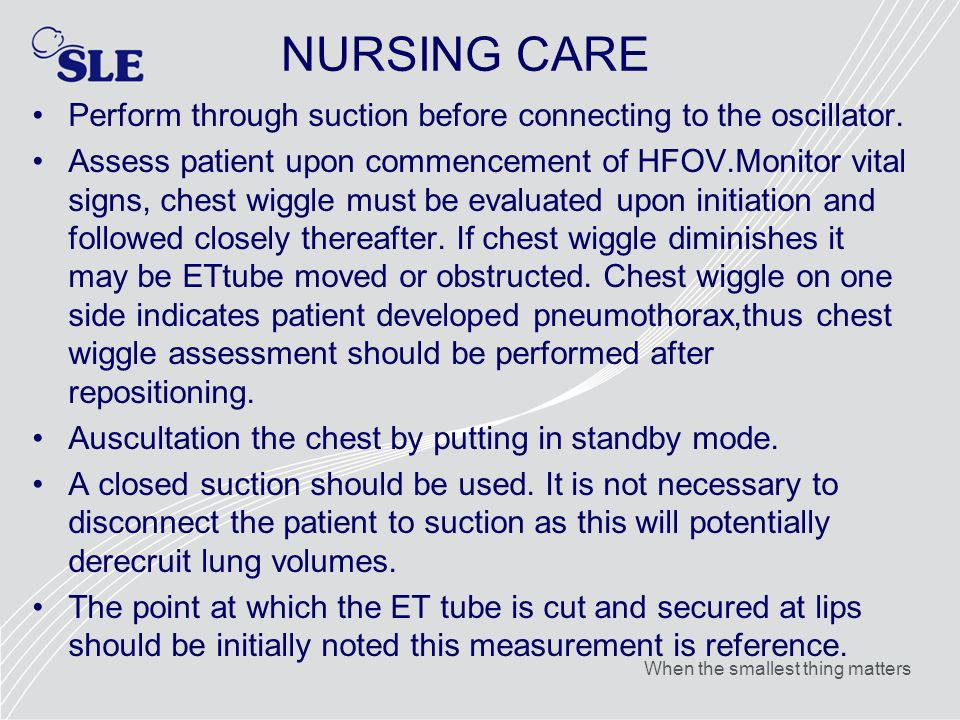 NURSING CARE Perform through suction before connecting to the oscillator.