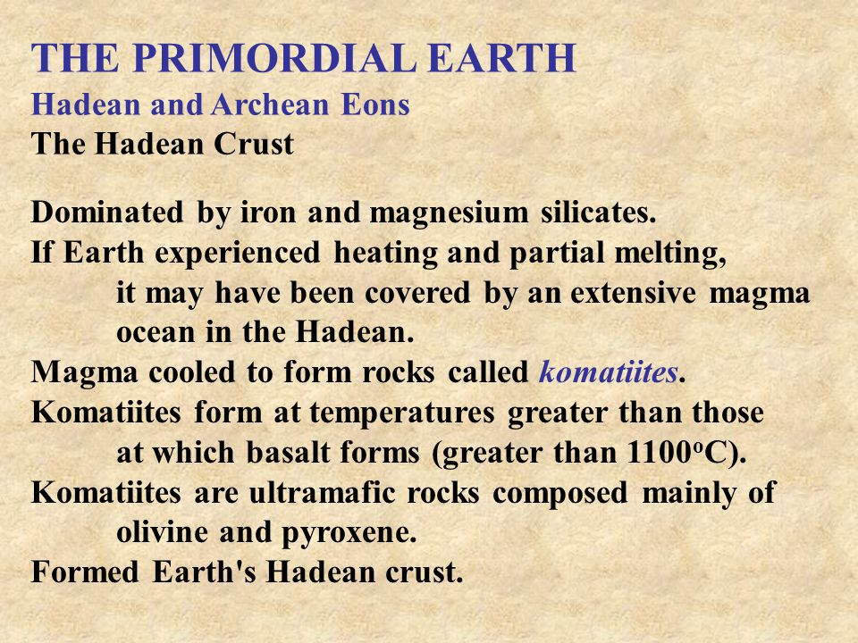 THE PRIMORDIAL EARTH Hadean and Archean Eons The Hadean Crust