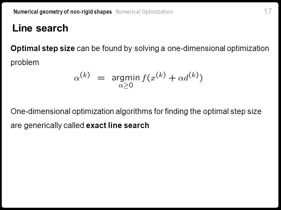 Line search Optimal step size can be found by solving a one-dimensional optimization problem.