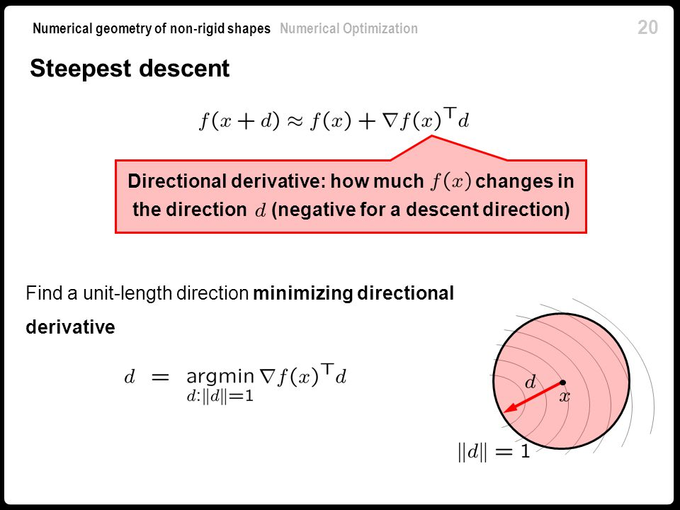 Steepest descent Directional derivative: how much changes in the direction (negative for a descent direction)