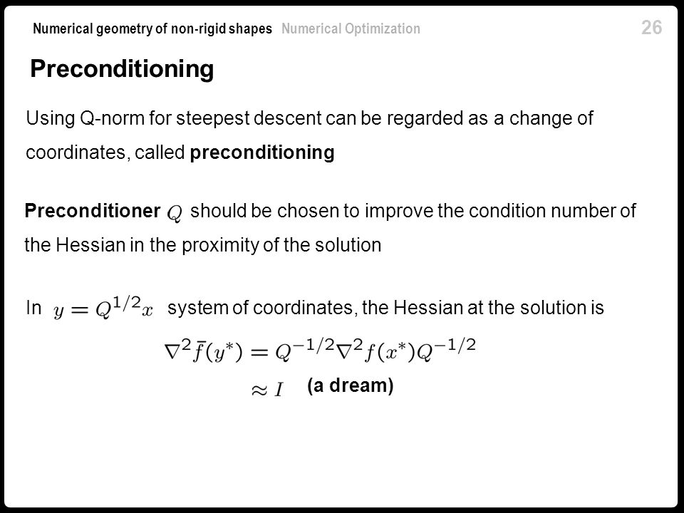 Preconditioning Using Q-norm for steepest descent can be regarded as a change of coordinates, called preconditioning.