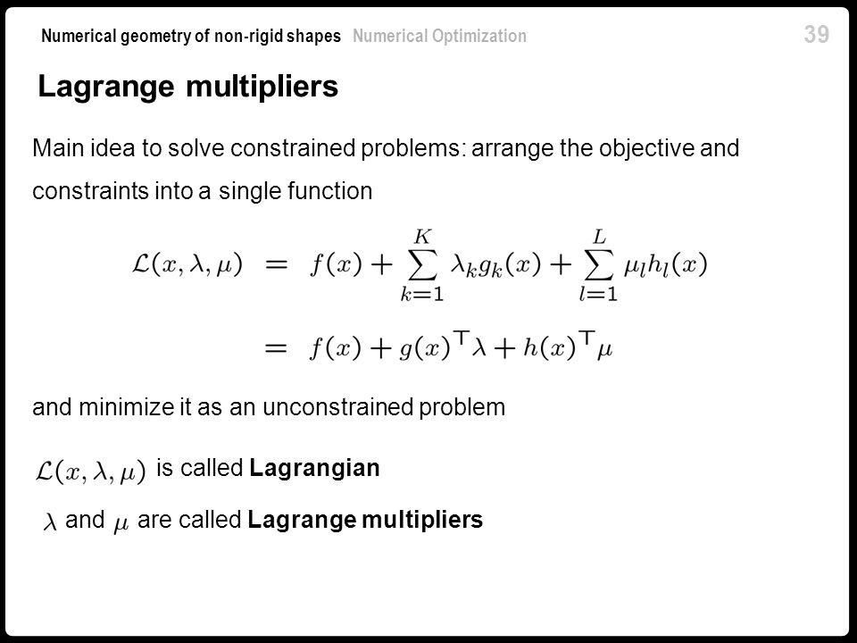 Lagrange multipliers Main idea to solve constrained problems: arrange the objective and constraints into a single function.