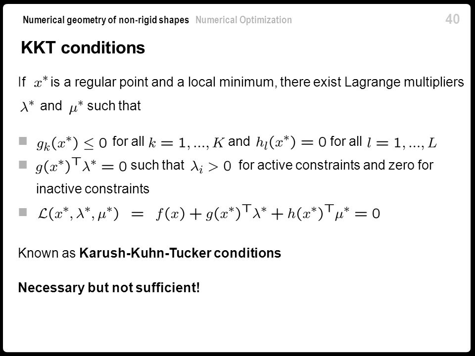 KKT conditions If is a regular point and a local minimum, there exist Lagrange multipliers. and such that.
