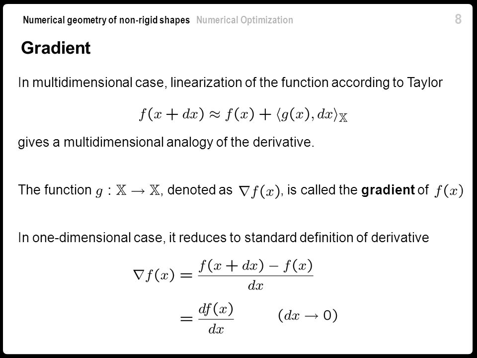 Gradient In multidimensional case, linearization of the function according to Taylor. gives a multidimensional analogy of the derivative.