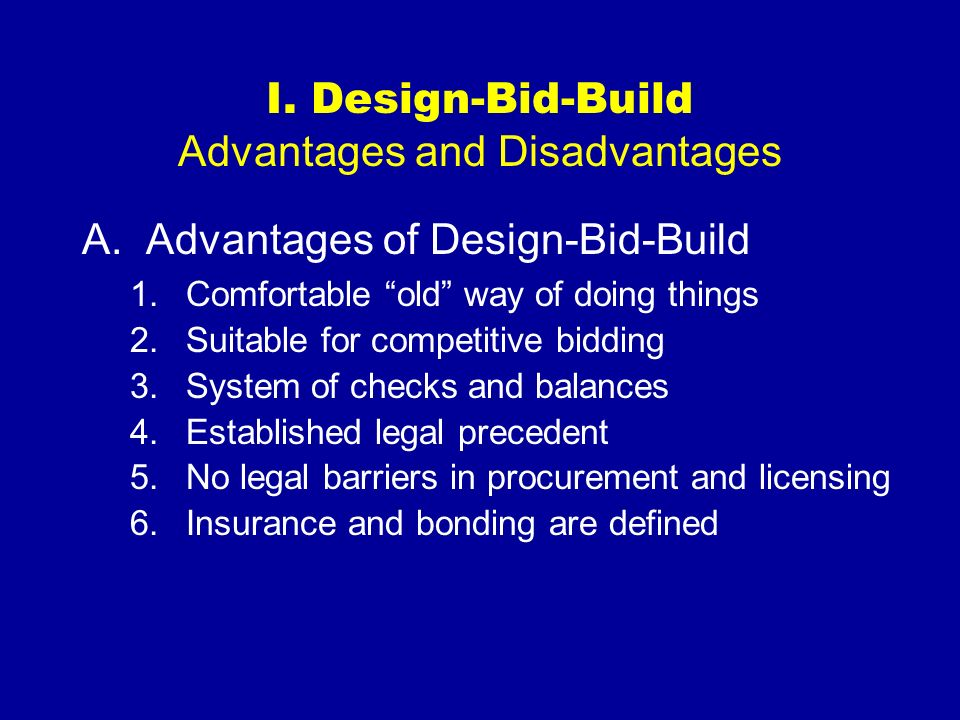 the advantages and disadvantages of the design build method in construction Advantages and disadvantages of the method traditional method, b) design and build method promotes an integrated design and construction team in the form of.