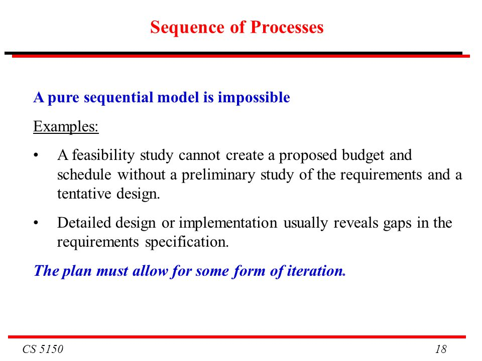 Sequence of Processes A pure sequential model is impossible Examples: