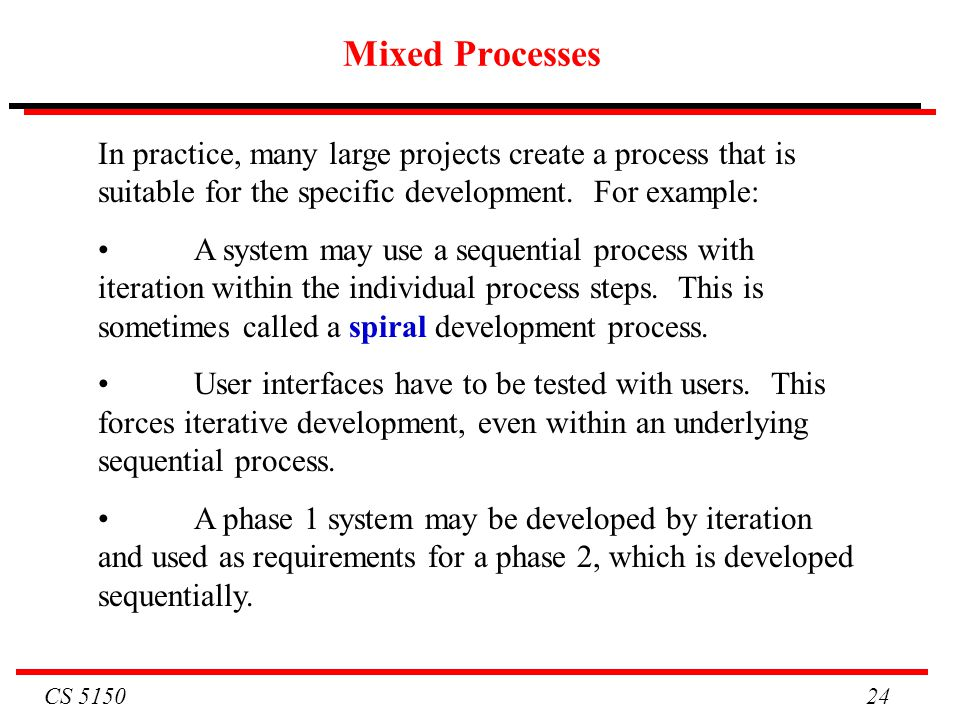 Mixed Processes In practice, many large projects create a process that is suitable for the specific development. For example: