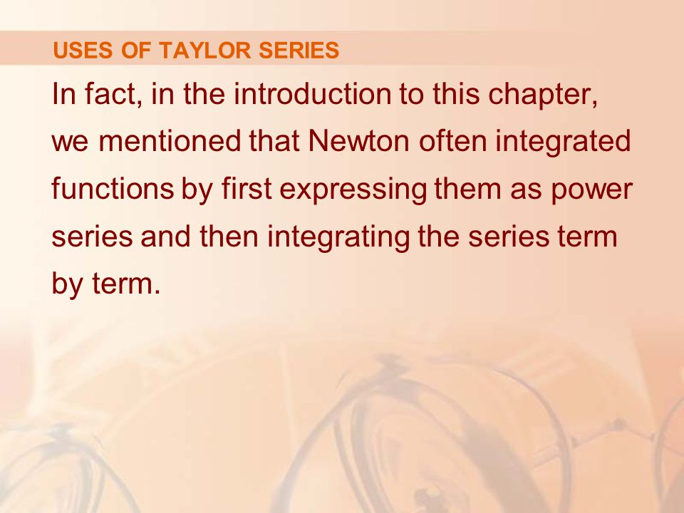 USES OF TAYLOR SERIES