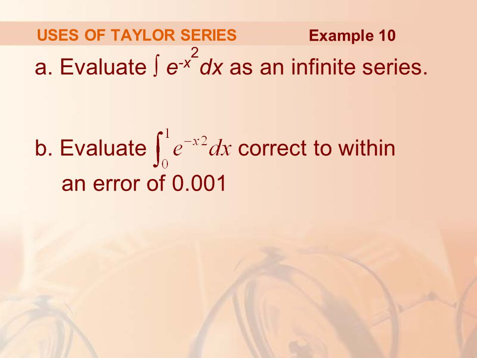 a. Evaluate ∫ e-x2dx as an infinite series.