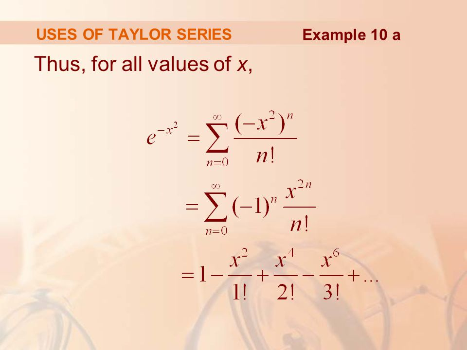 USES OF TAYLOR SERIES Example 10 a Thus, for all values of x,
