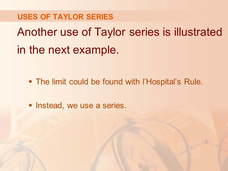 Another use of Taylor series is illustrated in the next example.