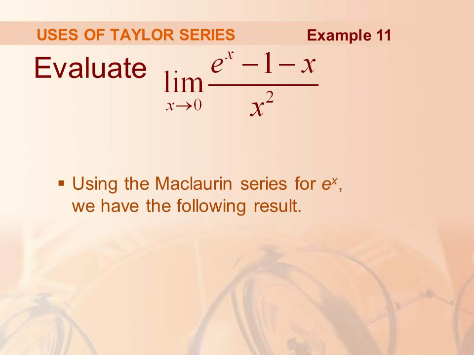USES OF TAYLOR SERIES Example 11. Evaluate.