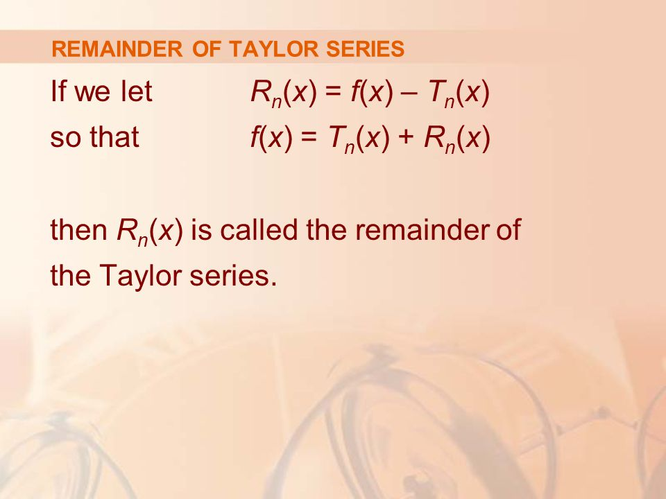 REMAINDER OF TAYLOR SERIES