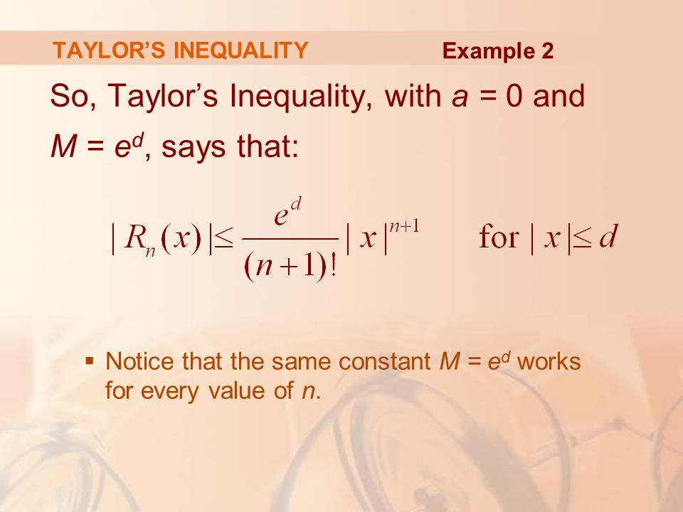 So, Taylor's Inequality, with a = 0 and M = ed, says that: