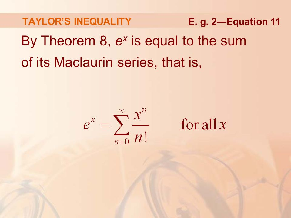 By Theorem 8, ex is equal to the sum of its Maclaurin series, that is,