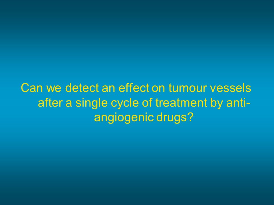 Can we detect an effect on tumour vessels after a single cycle of treatment by anti-angiogenic drugs
