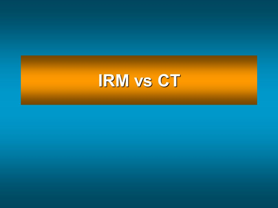 IRM vs CT