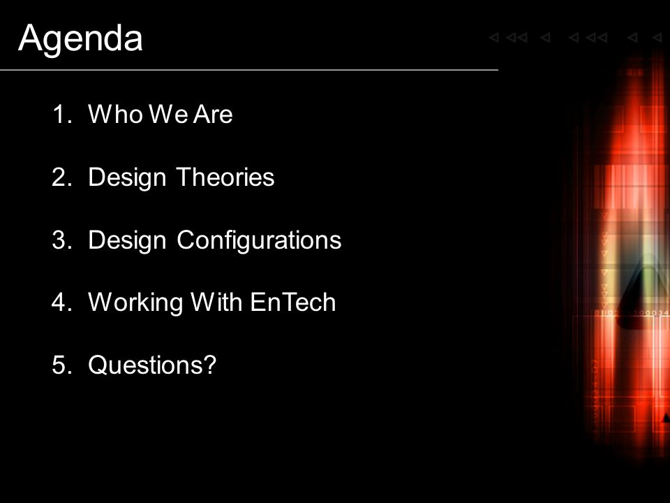Agenda 1. Who We Are 2. Design Theories 3. Design Configurations