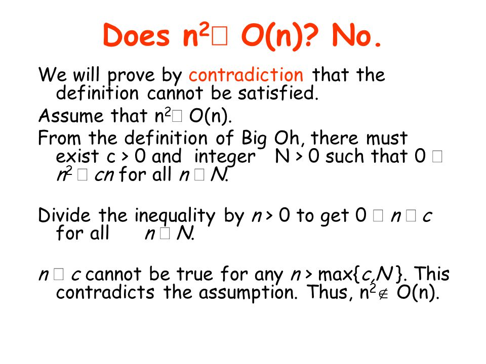 Does n2Î O(n) No. We will prove by contradiction that the definition cannot be satisfied. Assume that n2Î O(n).