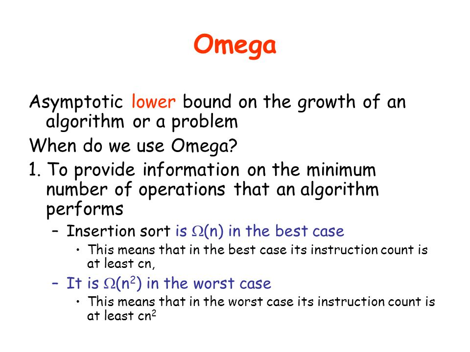 Omega Asymptotic lower bound on the growth of an algorithm or a problem. When do we use Omega