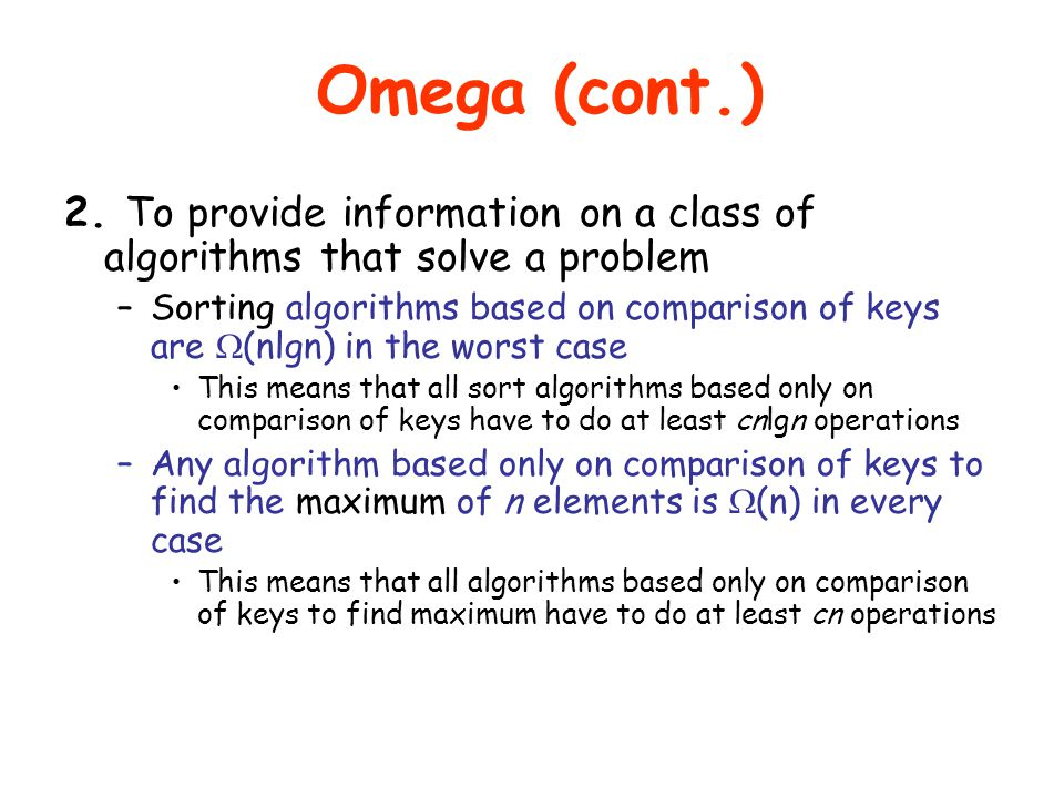 Omega (cont.) 2. To provide information on a class of algorithms that solve a problem.