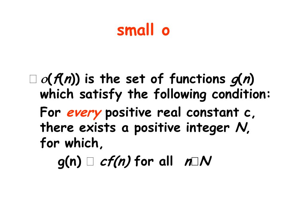 small o o(f(n)) is the set of functions g(n) which satisfy the following condition: