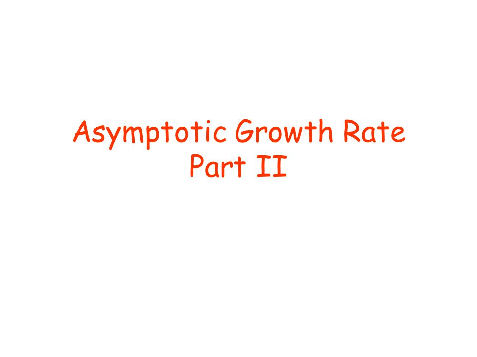 Asymptotic Growth Rate Part II