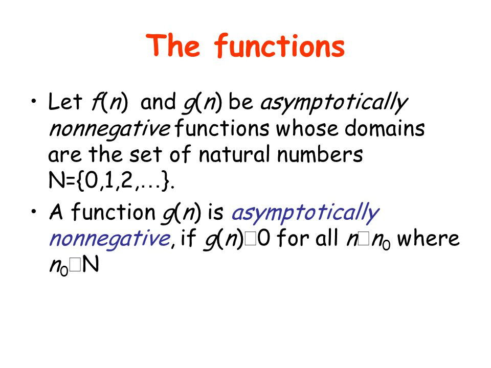 The functions Let f(n) and g(n) be asymptotically nonnegative functions whose domains are the set of natural numbers N={0,1,2,…}.
