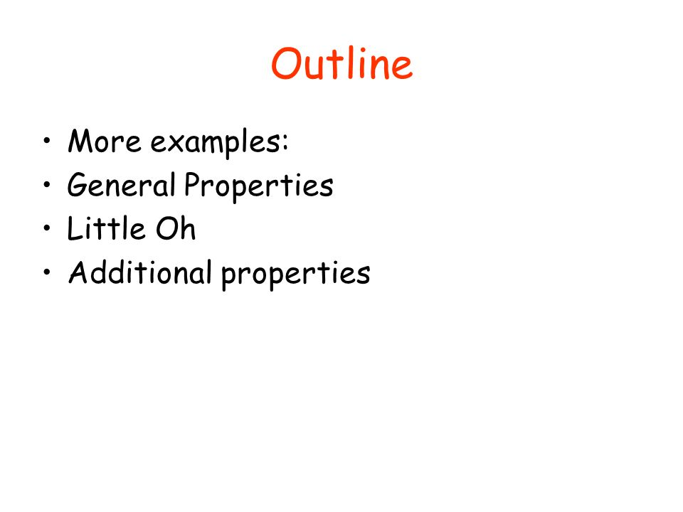 Outline More examples: General Properties Little Oh