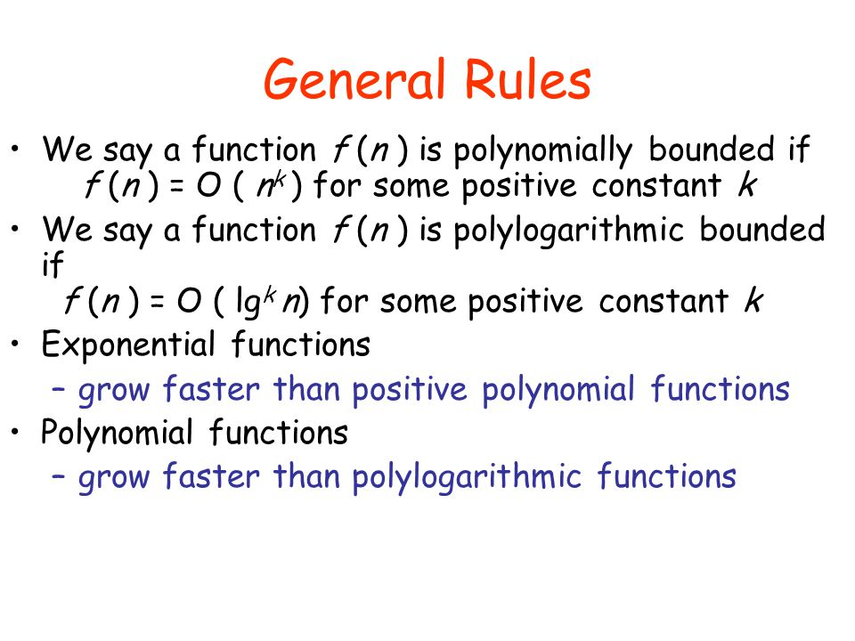 General Rules We say a function f (n ) is polynomially bounded if f (n ) = O ( nk ) for some positive constant k.