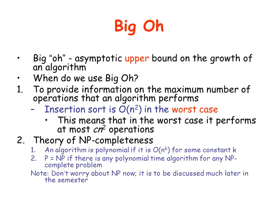 Big Oh Big oh - asymptotic upper bound on the growth of an algorithm